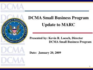 Presented by: Kevin R. Loesch, Director                          DCMA Small Business Program