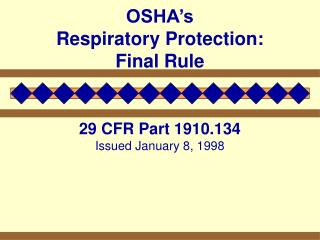 OSHA's Respiratory Protection: Final Rule 29 CFR Part 1910.134 Issued January 8, 1998