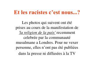 Et les racistes c'est nous...?