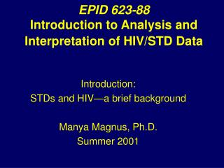 EPID 623-88 Introduction to Analysis and Interpretation of HIV/STD Data