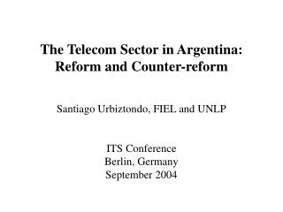 The Telecom Sector in Argentina: Reform and Counter-reform Santiago Urbiztondo, FIEL and UNLP