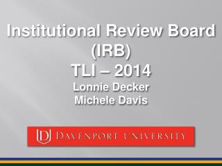 Institutional Review Board (IRB) TLI � 2014 Lonnie Decker Michele Davis