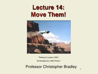 Lecture 14: Move Them!