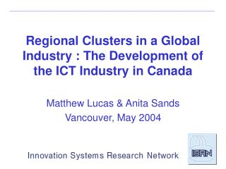 Regional Clusters in a Global Industry : The Development of the ICT Industry in Canada