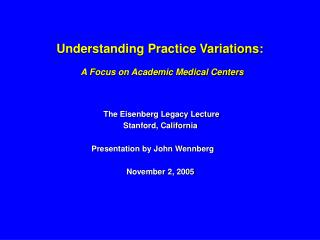 Understanding Practice Variations:    A Focus on Academic Medical Centers