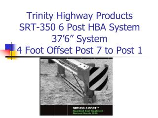 "Trinity Highway Products SRT-350 6 Post HBA System 37'6"" System 4 Foot Offset Post 7 to Post 1"