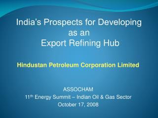 Hindustan Petroleum Corporation Limited ASSOCHAM 11 th  Energy Summit – Indian Oil & Gas Sector