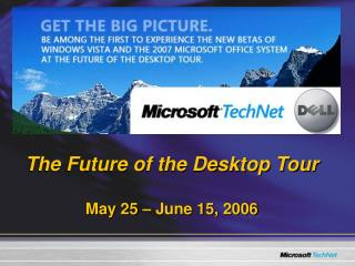 The Future of the Desktop Tour May 25 – June 15, 2006