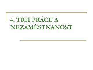 4. TRH PRÁCE A NEZAMĚSTNANOST