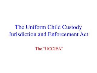 The Uniform Child Custody Jurisdiction and Enforcement Act