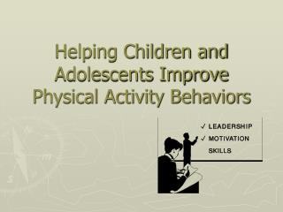 Helping Children and Adolescents Improve Physical Activity Behaviors