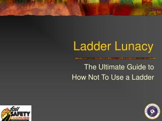 Ladder Lunacy
