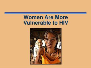 Women Are More  Vulnerable to HIV