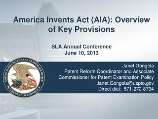 America Invents Act (AIA): Overview of Key Provisions SLA Annual Conference June 10, 2013