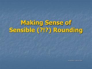 Making Sense of  Sensible (?!?) Rounding