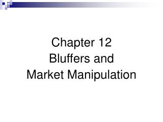 Chapter 12 Bluffers and Market Manipulation