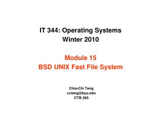 IT 344: Operating Systems Winter 2010 Module 15 BSD UNIX Fast File System