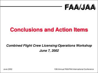 Conclusions and Action Items Combined Flight Crew Licensing/Operations Workshop June 7, 2002