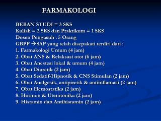 FARMAKOLOGI BEBAN STUDI = 3 SKS  Kuliah = 2 SKS dan Praktikum = 1 SKS Dosen Pengasuh : 5 Orang