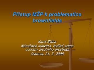 Přístup MŽP k problematice  brownfields