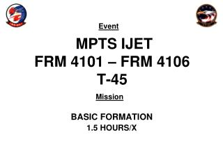 MPTS IJET FRM 4101 – FRM 4106 T-45