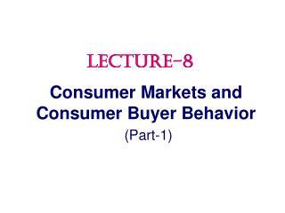 Consumer Markets and Consumer Buyer Behavior (Part-1)