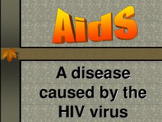A disease caused by the HIV virus