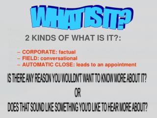 2 KINDS OF WHAT IS IT?:  CORPORATE: factual FIELD: conversational