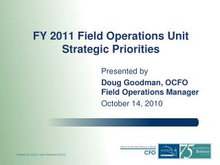 FY 2011 Field Operations Unit  Strategic Priorities