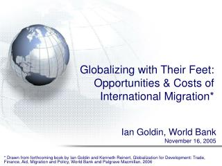 Globalizing with Their Feet:  Opportunities & Costs of International Migration*