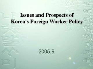 Issues and Prospects of  Korea's Foreign Worker Policy