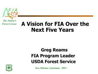 A Vision for FIA Over the  		Next Five Years Greg Reams 			FIA Program Leader