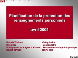 Planification de la protection des renseignements personnels avril 2005