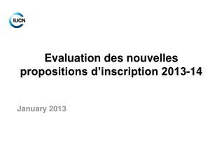 Evaluation des nouvelles propositions d'inscription 2013-14
