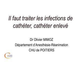 Il faut traiter les infections de cathéter, cathéter enlevé