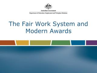 The Fair Work System and  Modern Awards