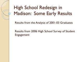 High School Redesign in Madison:  Some Early Results