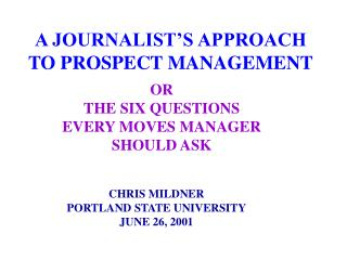 A JOURNALIST'S APPROACH TO PROSPECT MANAGEMENT