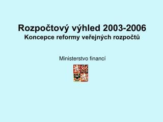 Rozpočtový výhled 2003-2006  Koncepce reformy veřejných rozpočtů