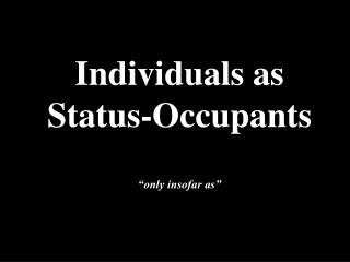 "Individuals as Status-Occupants ""only insofar as"""