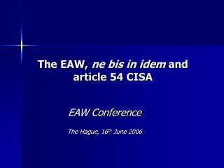 The EAW,  ne bis in idem  and article 54 CISA