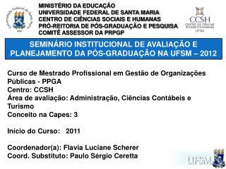 SEMINÁRIO INSTITUCIONAL DE AVALIAÇÃO E PLANEJAMENTO DA PÓS-GRADUAÇÃO NA UFSM – 2012
