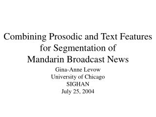 Combining Prosodic and Text Features for Segmentation of Mandarin Broadcast News