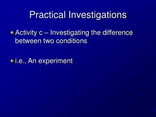 Practical Investigations