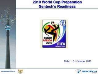 2010 World Cup Preparation  Sentech's Readiness