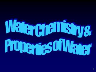 Water Chemistry & Properties of Water