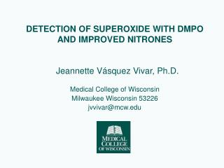 DETECTION OF SUPEROXIDE WITH DMPO AND IMPROVED NITRONES Jeannette V á squez Vivar, Ph.D.