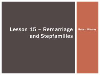 Lesson 15 – Remarriage and Stepfamilies