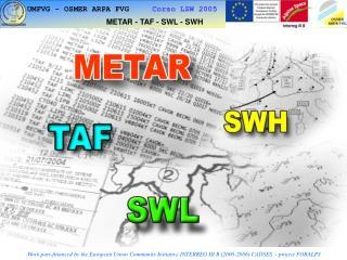 METAR - TAF - SWL - SWH