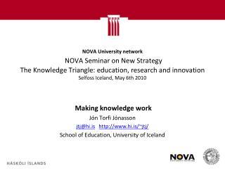 Making knowledge work  Jón Torfi Jónasson jtj@hi.is hi.is/~jtj/